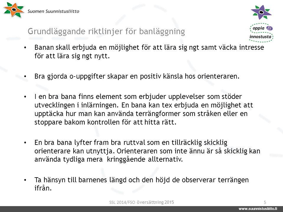 www.suunnistusliitto.fi facebook.com/suunnistusliitto @SuunnistusSSL www.suunnistusliitto.fi Grundläggande riktlinjer för banläggning Banan skall erbj