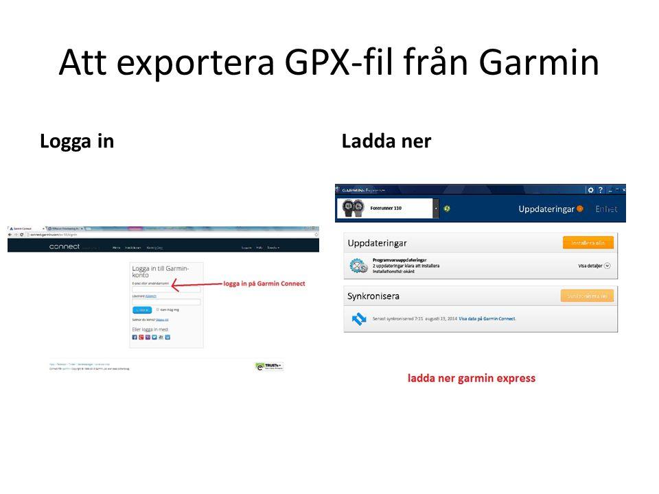 Att exportera GPX-fil från Garmin Lägg till enhet och synkronisera Visa data