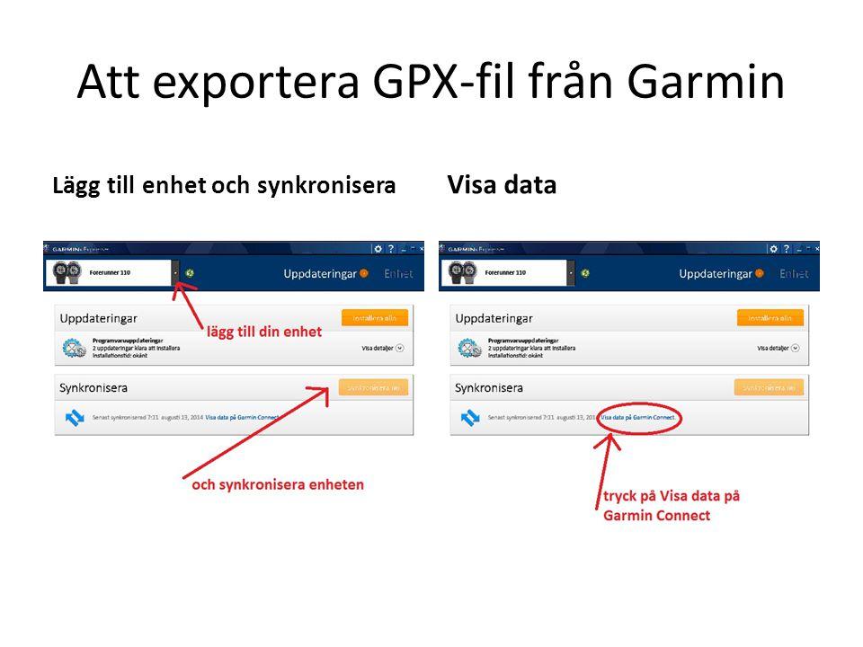 Att exportera GPX-fil från Garmin Välj rätt aktivitetExportera GPX-fil