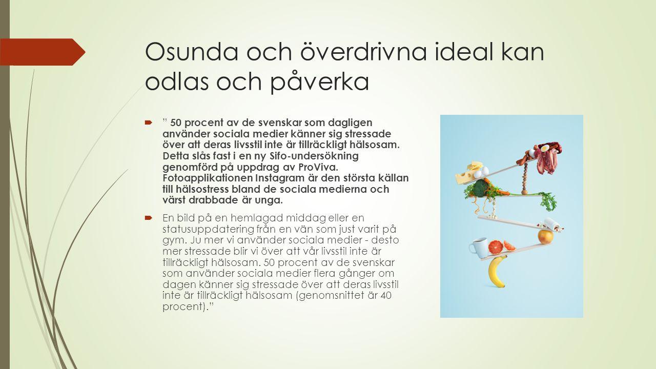 """Osunda och överdrivna ideal kan odlas och påverka  """" 50 procent av de svenskar som dagligen använder sociala medier känner sig stressade över att der"""