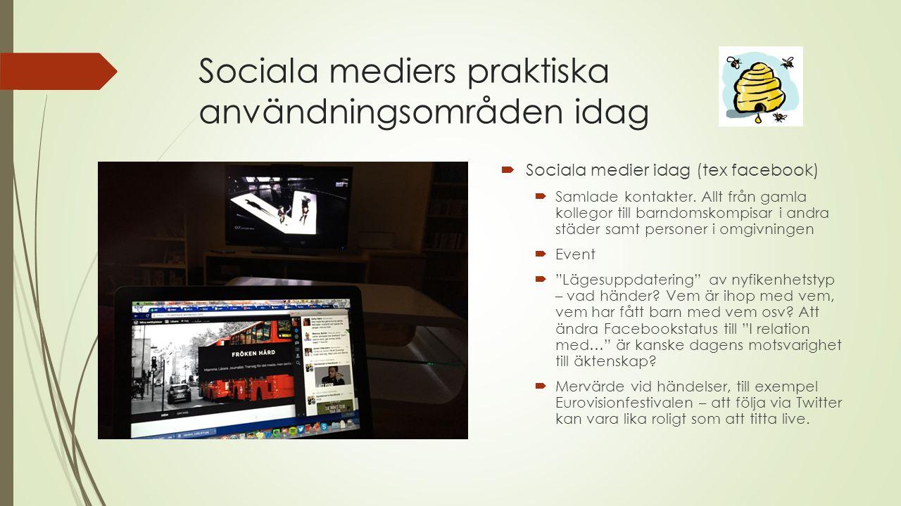 Sociala mediers praktiska användningsområden idag  Sociala medier idag (tex facebook)  Samlade kontakter. Allt från gamla kollegor till barndomskomp