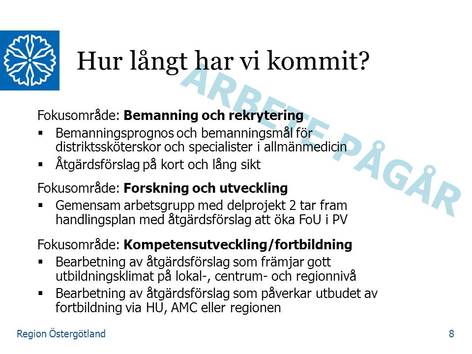 Region Östergötland ARBETE PÅGÅR Fokusområde: Bemanning och rekrytering  Bemanningsprognos och bemanningsmål för distriktssköterskor och specialister