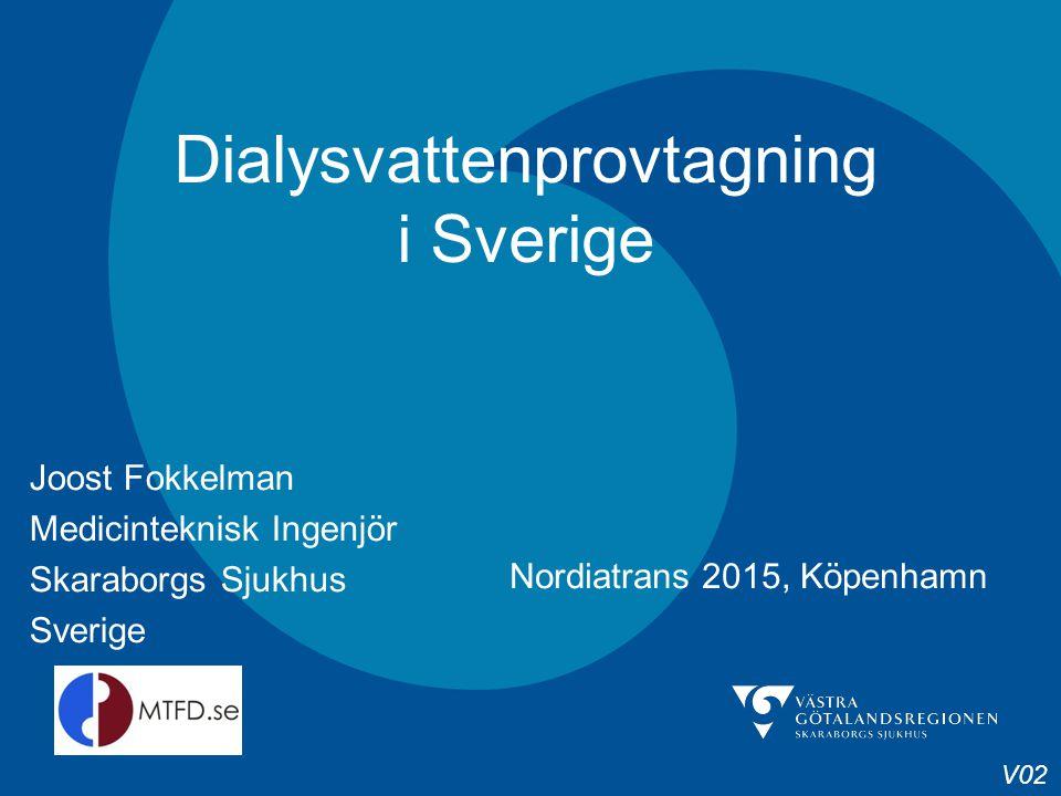 Dialysvattenprovtagning i Sverige Joost Fokkelman Medicinteknisk Ingenjör Skaraborgs Sjukhus Sverige V02 Nordiatrans 2015, Köpenhamn