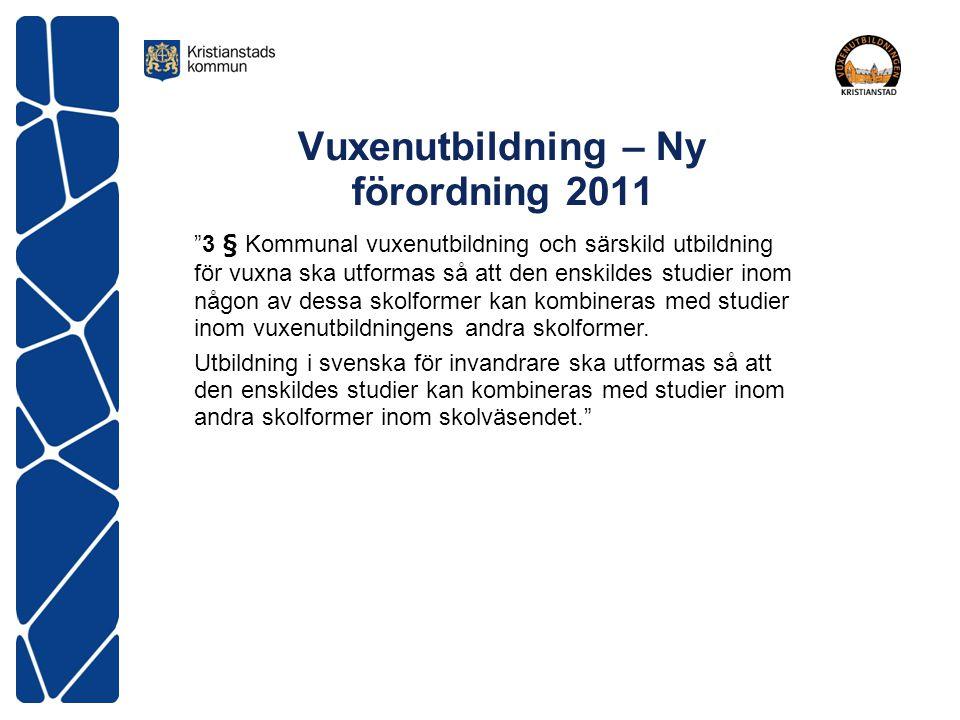 """Vuxenutbildning – Ny förordning 2011 """"3 § Kommunal vuxenutbildning och särskild utbildning för vuxna ska utformas så att den enskildes studier inom nå"""