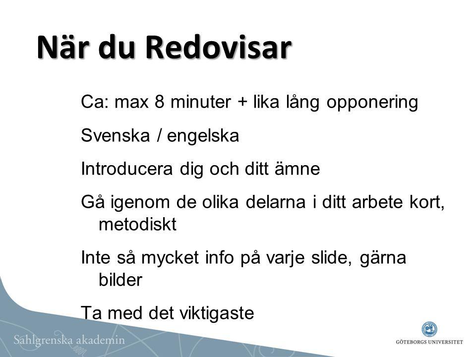 När du Redovisar Ca: max 8 minuter + lika lång opponering Svenska / engelska Introducera dig och ditt ämne Gå igenom de olika delarna i ditt arbete ko