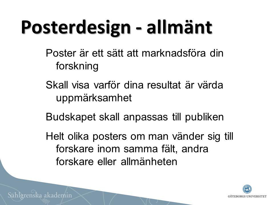 Posterdesign - allmänt Poster är ett sätt att marknadsföra din forskning Skall visa varför dina resultat är värda uppmärksamhet Budskapet skall anpass