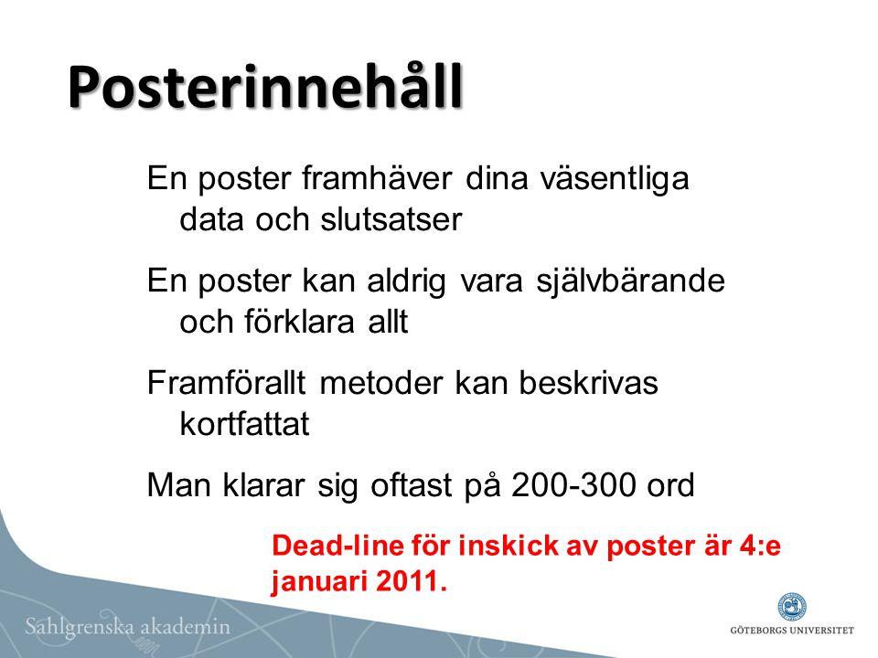 Posterinnehåll En poster framhäver dina väsentliga data och slutsatser En poster kan aldrig vara självbärande och förklara allt Framförallt metoder ka