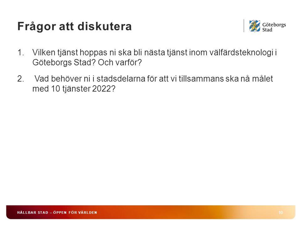 Frågor att diskutera 10 HÅLLBAR STAD – ÖPPEN FÖR VÄRLDEN 1.Vilken tjänst hoppas ni ska bli nästa tjänst inom välfärdsteknologi i Göteborgs Stad.