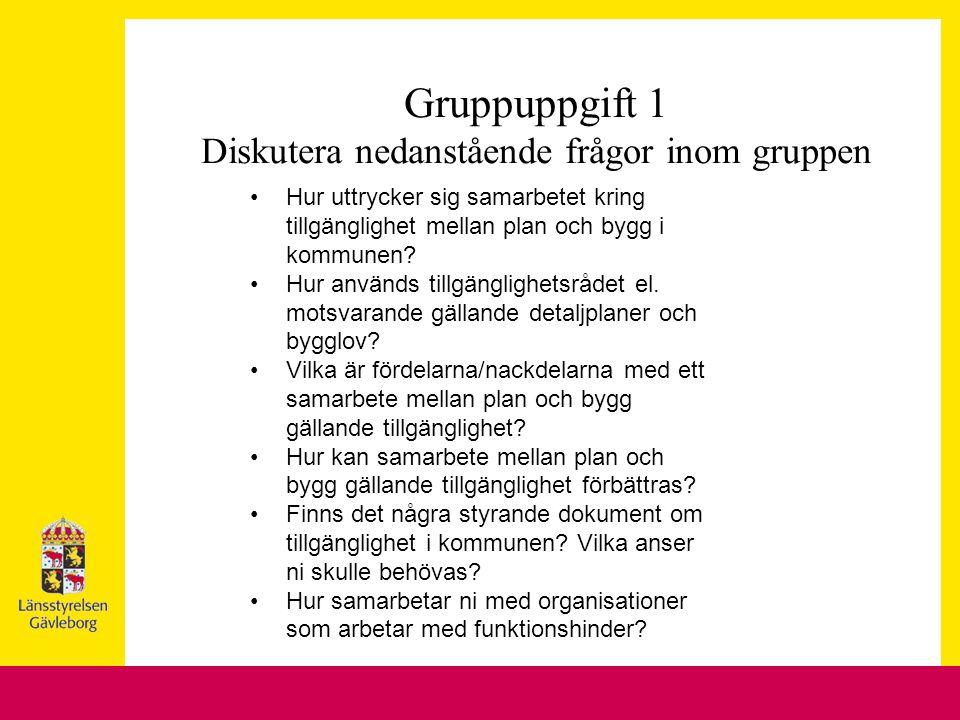 Gruppuppgift 1 Diskutera nedanstående frågor inom gruppen Hur uttrycker sig samarbetet kring tillgänglighet mellan plan och bygg i kommunen.