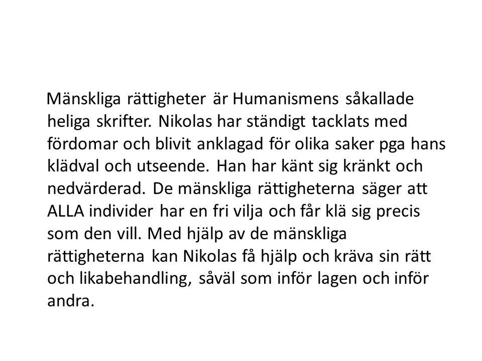 Mänskliga rättigheter är Humanismens såkallade heliga skrifter. Nikolas har ständigt tacklats med fördomar och blivit anklagad för olika saker pga han