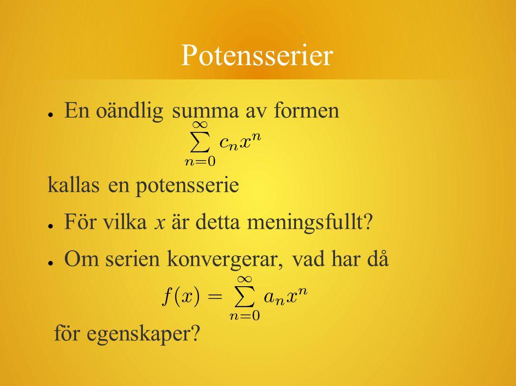 Potensserier ● En oändlig summa av formen kallas en potensserie ● För vilka x är detta meningsfullt.