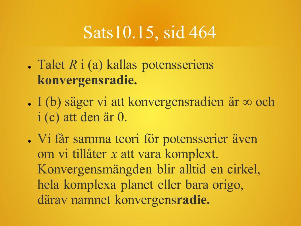 ● Talet R i (a) kallas potensseriens konvergensradie.