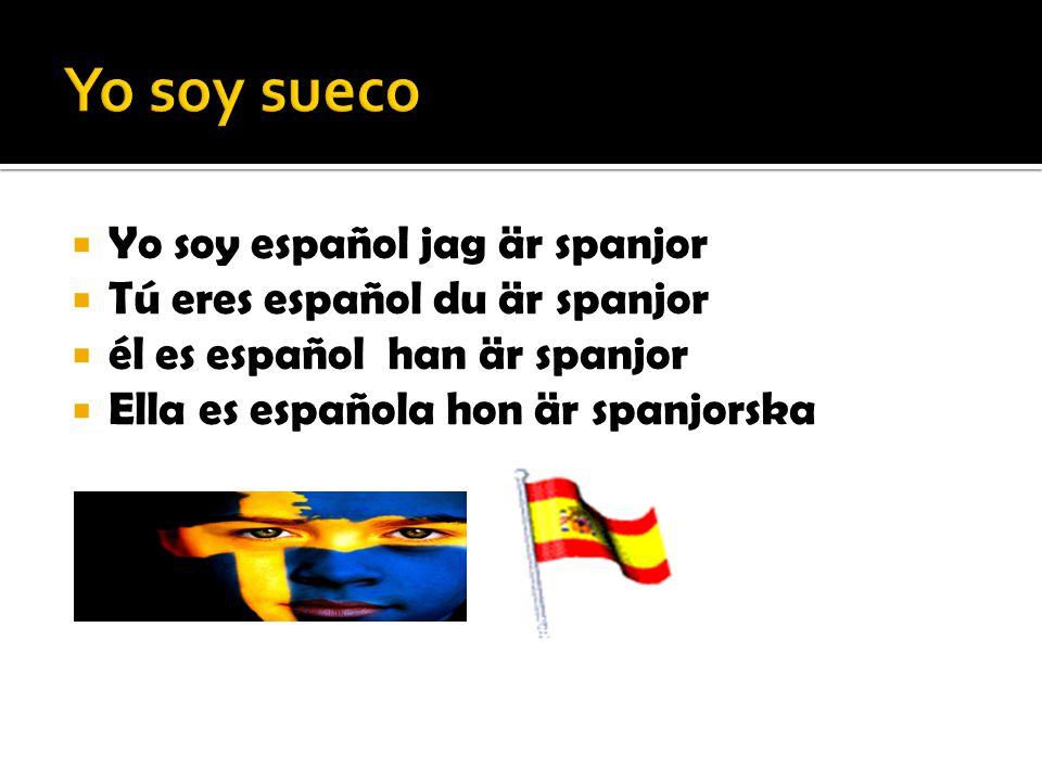  Yo soy español jag är spanjor  Tú eres español du är spanjor  él es español han är spanjor  Ella es española hon är spanjorska