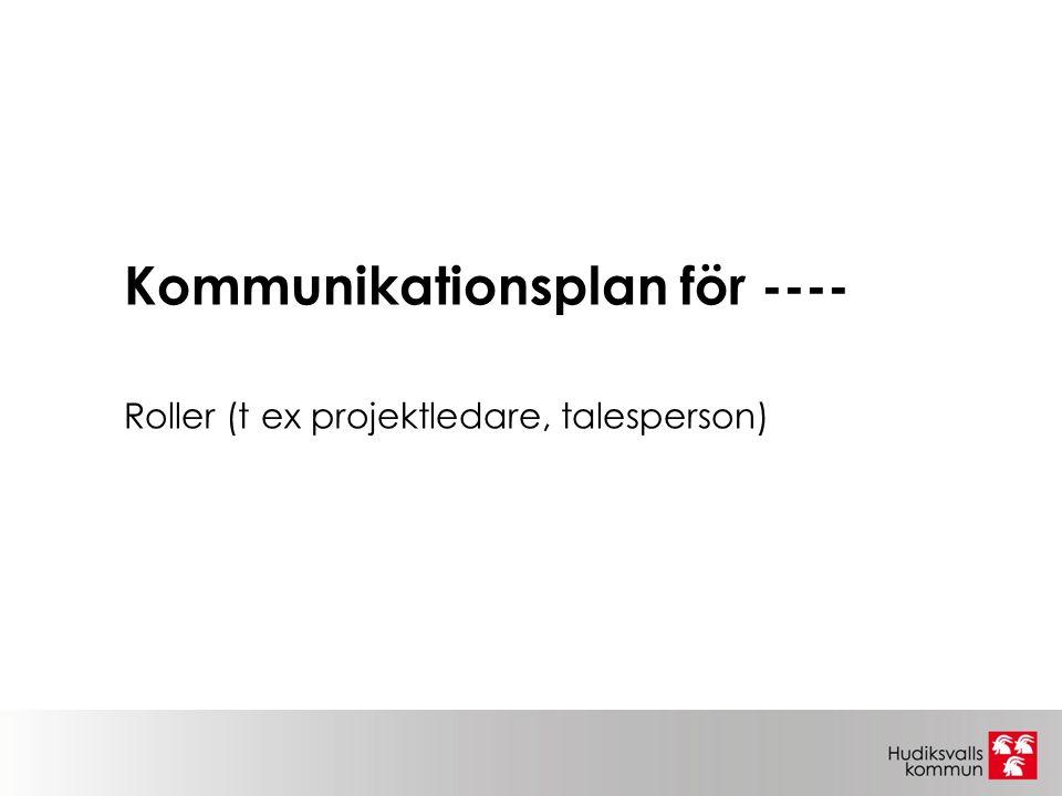 Kommunikationsplan för ---- Roller (t ex projektledare, talesperson)