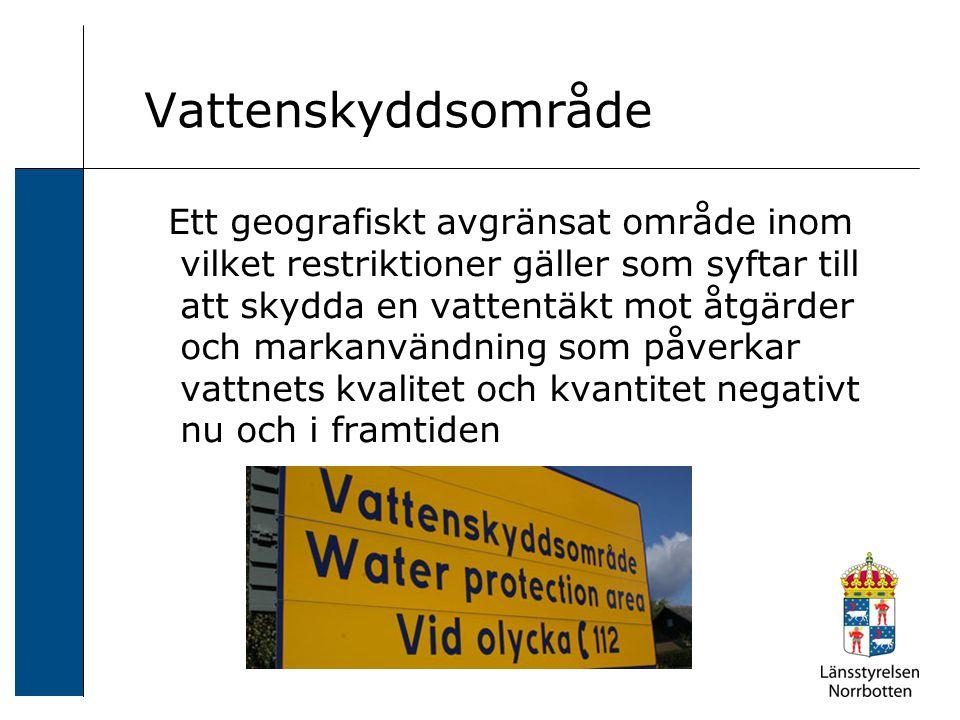 Vattenskyddsområde Ett geografiskt avgränsat område inom vilket restriktioner gäller som syftar till att skydda en vattentäkt mot åtgärder och markanvändning som påverkar vattnets kvalitet och kvantitet negativt nu och i framtiden
