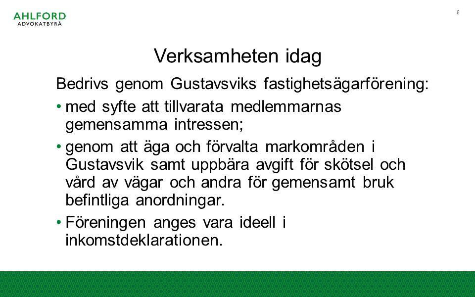 Verksamheten idag Bedrivs genom Gustavsviks fastighetsägarförening: med syfte att tillvarata medlemmarnas gemensamma intressen; genom att äga och förv