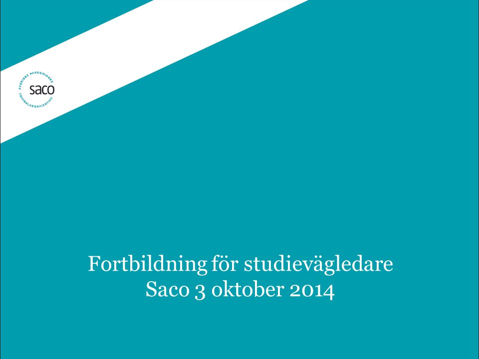 Fortbildning för studievägledare Saco 3 oktober 2014