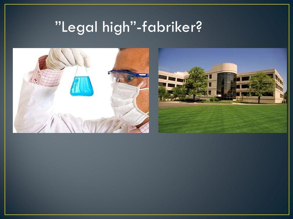 """""""Legal high""""-fabriker?"""