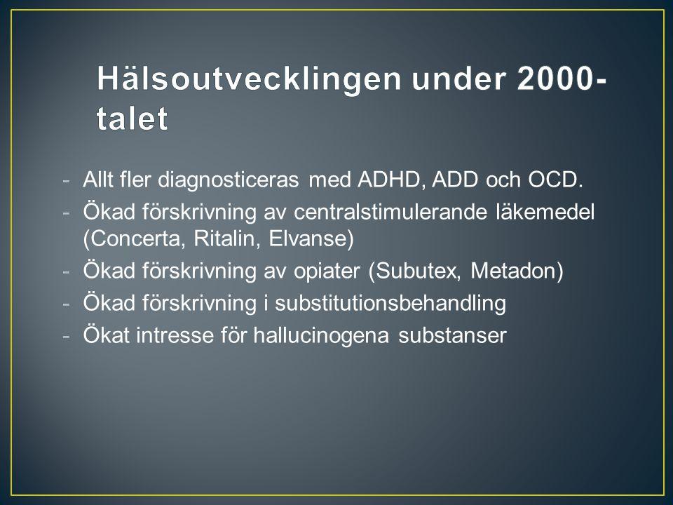 -Allt fler diagnosticeras med ADHD, ADD och OCD. -Ökad förskrivning av centralstimulerande läkemedel (Concerta, Ritalin, Elvanse) -Ökad förskrivning a