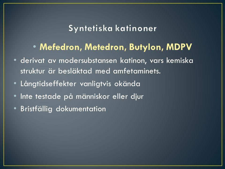 Mefedron, Metedron, Butylon, MDPV derivat av modersubstansen katinon, vars kemiska struktur är besläktad med amfetaminets. Långtidseffekter vanligtvis