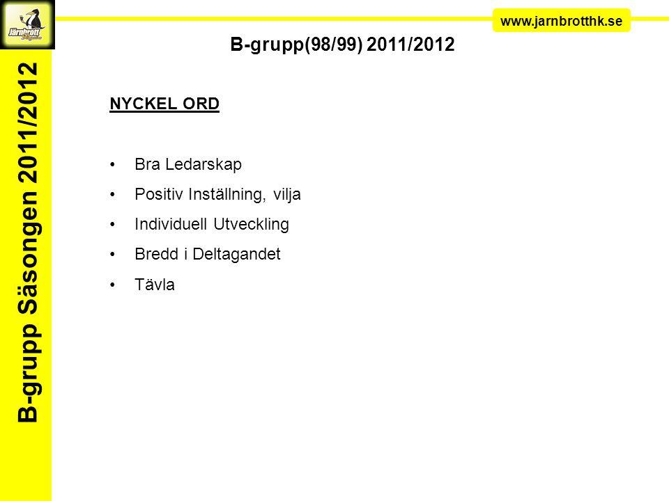 Ledarkonferens www.jarnbrotthk.se B-grupp Säsongen 2011/2012 B-grupp(98/99) 2011/2012 NYCKEL ORD Bra Ledarskap Positiv Inställning, vilja Individuell Utveckling Bredd i Deltagandet Tävla