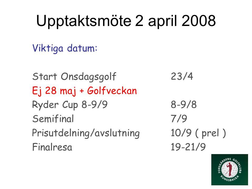 Upptaktsmöte 2 april 2008 Viktiga datum: Start Onsdagsgolf 23/4 Ej 28 maj + Golfveckan Ryder Cup 8-9/98-9/8 Semifinal 7/9 Prisutdelning/avslutning10/9 ( prel ) Finalresa 19-21/9