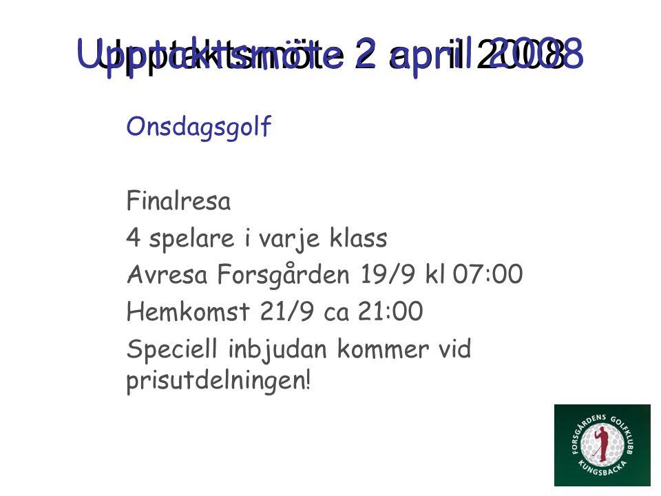 Upptaktsmöte 2 april 2008 Onsdagsgolf Finalresa 4 spelare i varje klass Avresa Forsgården 19/9 kl 07:00 Hemkomst 21/9 ca 21:00 Speciell inbjudan kommer vid prisutdelningen!
