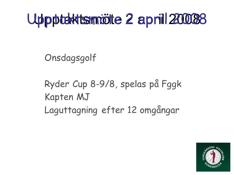 Upptaktsmöte 2 april 2008 Onsdagsgolf Ryder Cup 8-9/8, spelas på Fggk Kapten MJ Laguttagning efter 12 omgångar