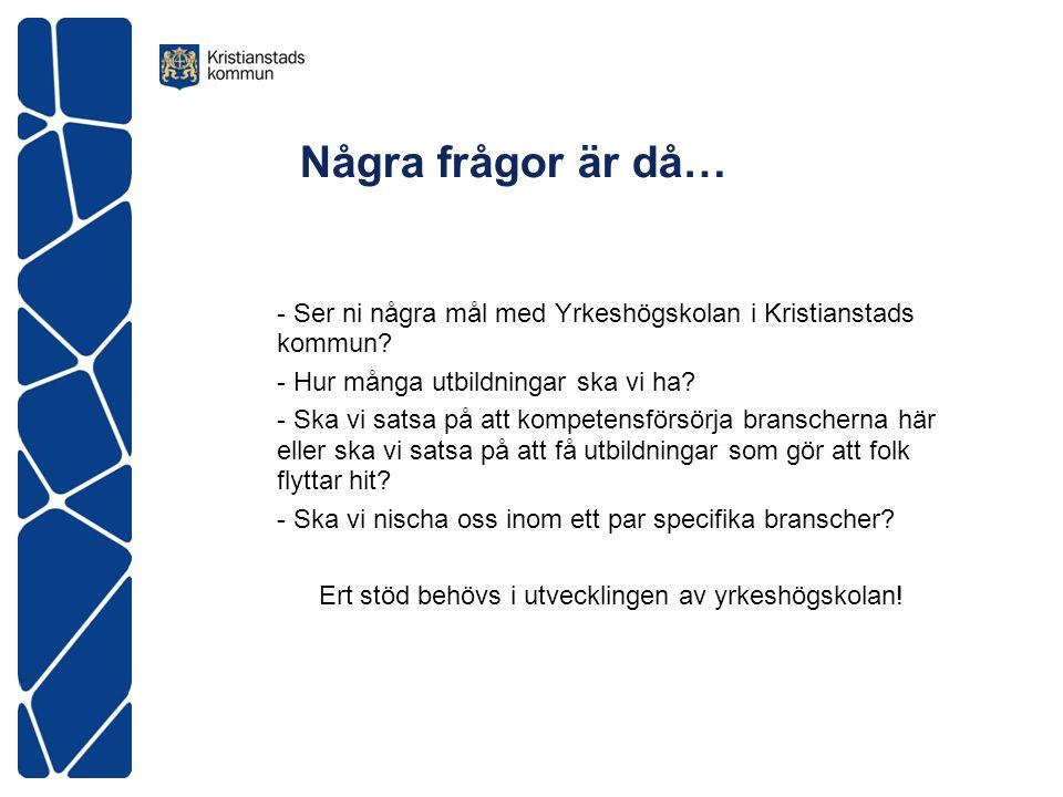Några frågor är då… - Ser ni några mål med Yrkeshögskolan i Kristianstads kommun? - Hur många utbildningar ska vi ha? - Ska vi satsa på att kompetensf