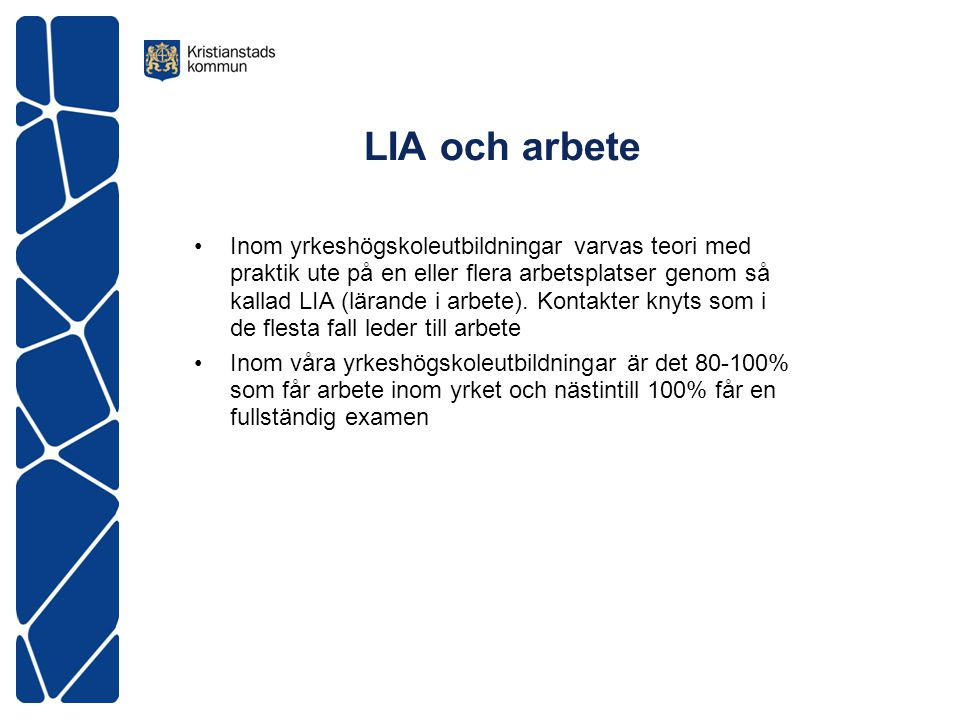 LIA och arbete Inom yrkeshögskoleutbildningar varvas teori med praktik ute på en eller flera arbetsplatser genom så kallad LIA (lärande i arbete).