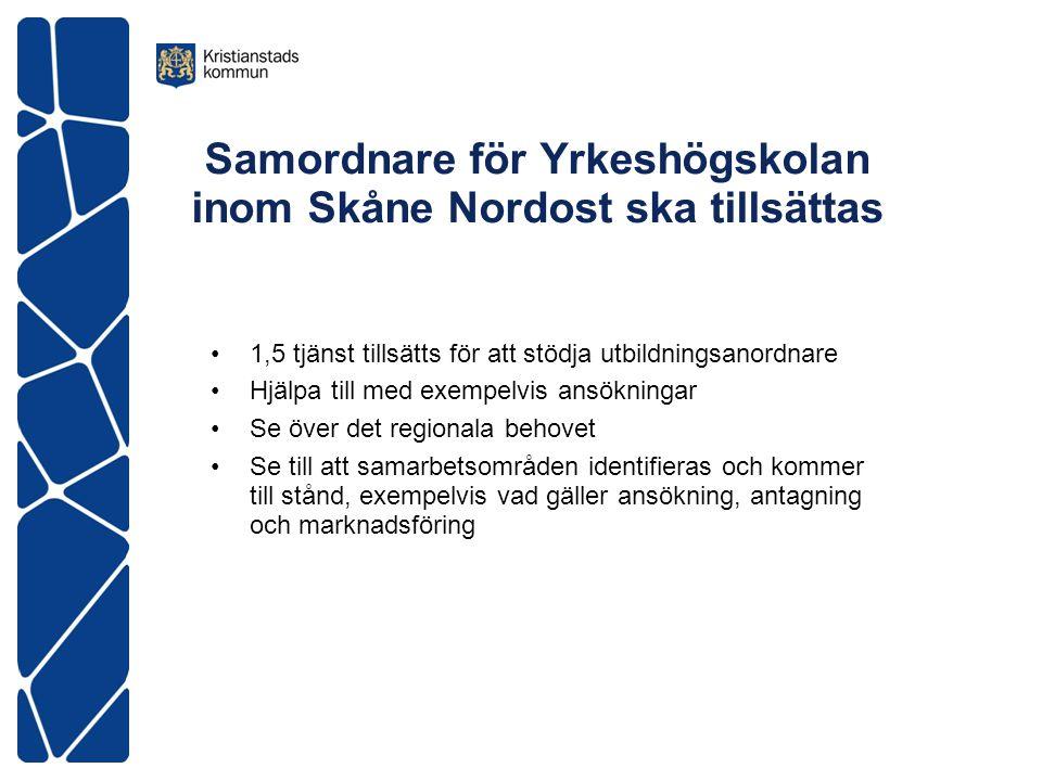 Samordnare för Yrkeshögskolan inom Skåne Nordost ska tillsättas 1,5 tjänst tillsätts för att stödja utbildningsanordnare Hjälpa till med exempelvis ansökningar Se över det regionala behovet Se till att samarbetsområden identifieras och kommer till stånd, exempelvis vad gäller ansökning, antagning och marknadsföring
