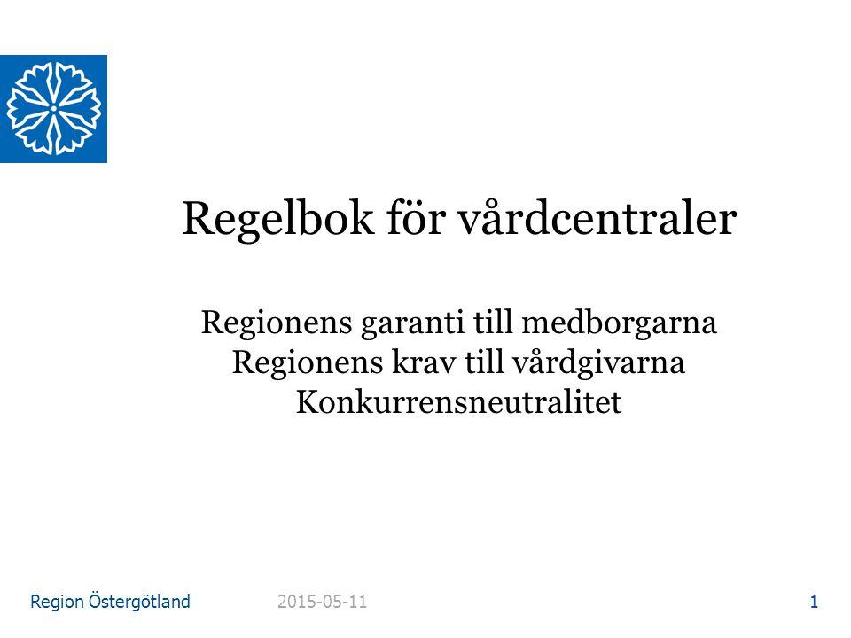 Region Östergötland Regelbok för vårdcentraler Regionens garanti till medborgarna Regionens krav till vårdgivarna Konkurrensneutralitet 2015-05-11 1