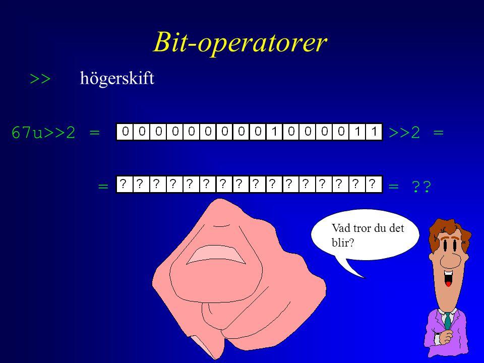 Bit-operatorer >> högerskift 67u>>2 = >>2 = == Vad tror du det blir