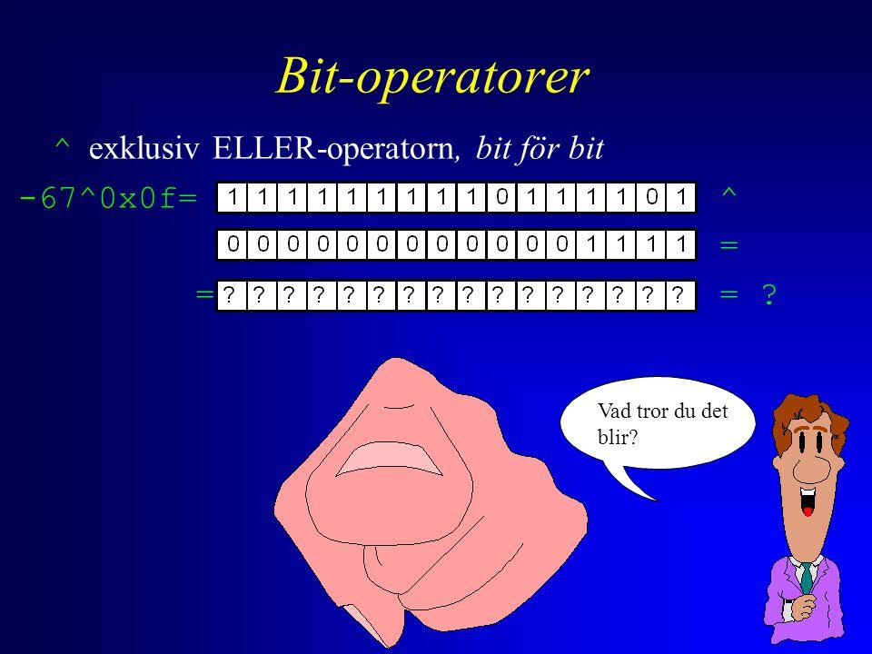 Bit-operatorer ^ exklusiv ELLER-operatorn, bit för bit -67^0x0f= ^ = = = Vad tror du det blir