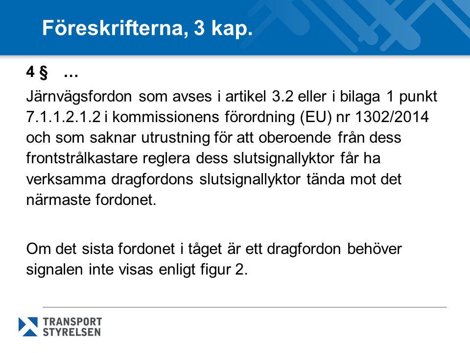 Föreskrifterna, 3 kap. 4 § … Järnvägsfordon som avses i artikel 3.2 eller i bilaga 1 punkt 7.1.1.2.1.2 i kommissionens förordning (EU) nr 1302/2014 oc