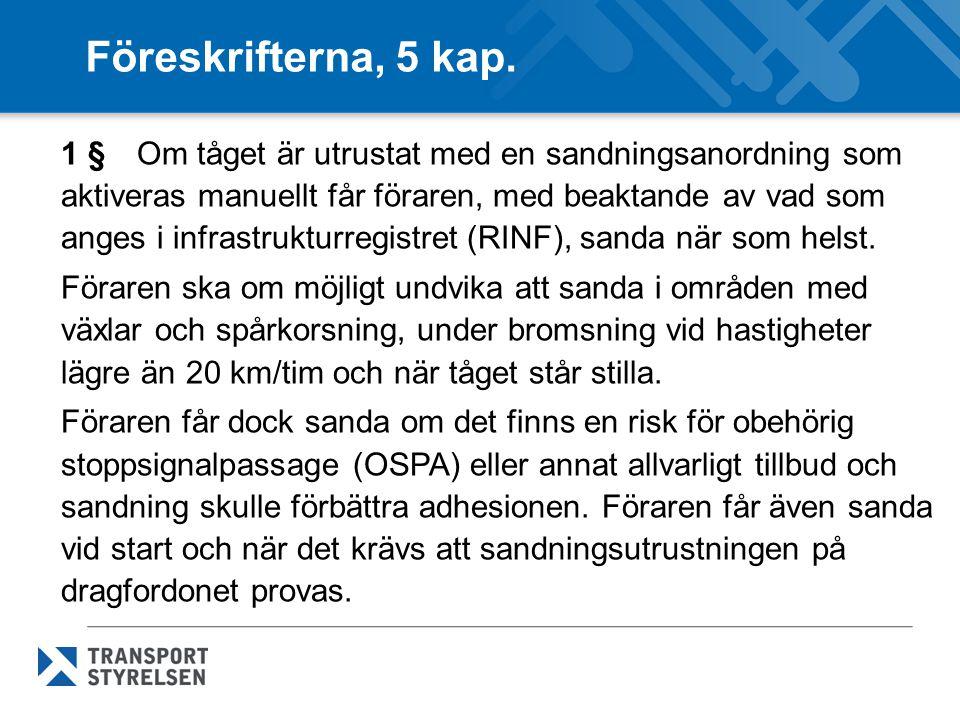 Föreskrifterna, 5 kap. 1 § Om tåget är utrustat med en sandningsanordning som aktiveras manuellt får föraren, med beaktande av vad som anges i infrast