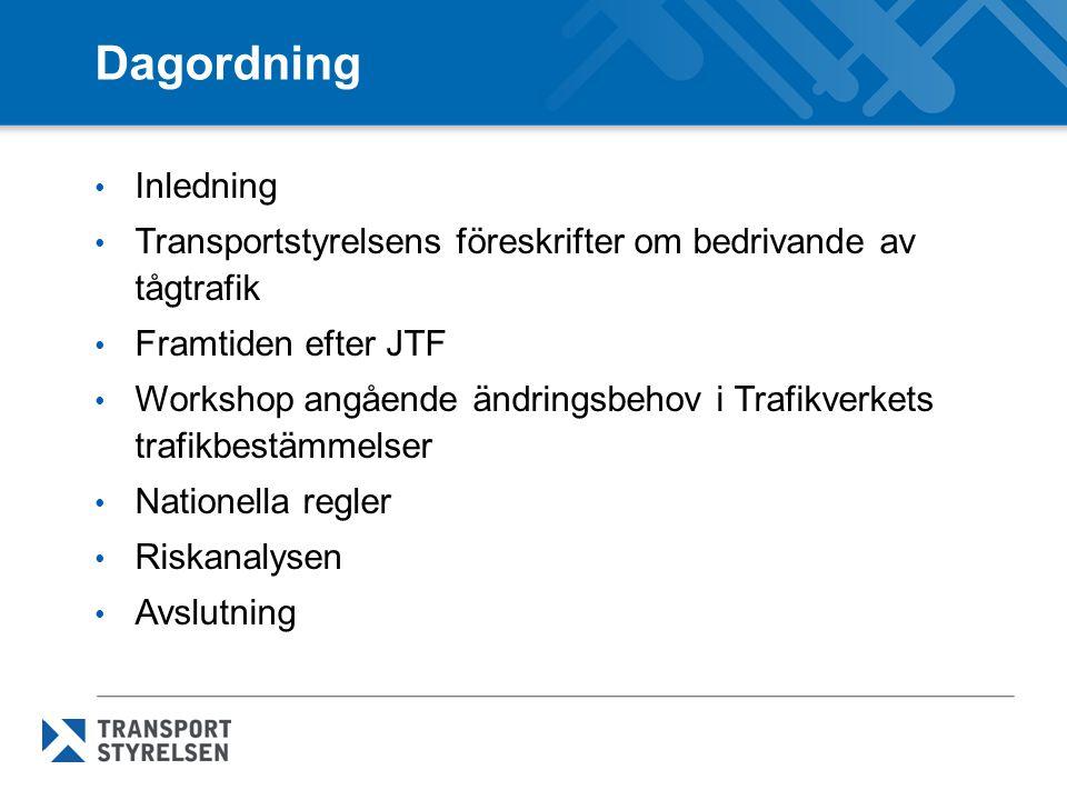 Dagordning Inledning Transportstyrelsens föreskrifter om bedrivande av tågtrafik Framtiden efter JTF Workshop angående ändringsbehov i Trafikverkets t