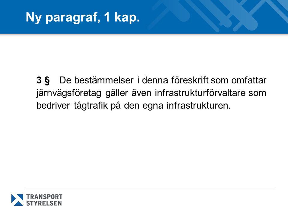 Ny paragraf, 1 kap. 3 § De bestämmelser i denna föreskrift som omfattar järnvägsföretag gäller även infrastrukturförvaltare som bedriver tågtrafik på