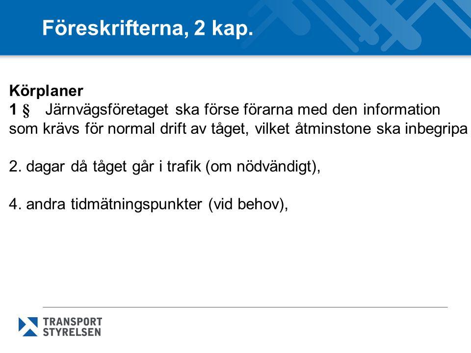 Föreskrifterna, 2 kap. Körplaner 1 § Järnvägsföretaget ska förse förarna med den information som krävs för normal drift av tåget, vilket åtminstone sk