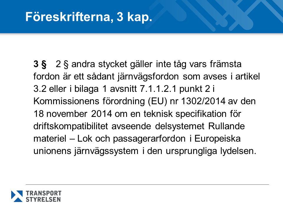 TSD Lok och Passagerarfordon Artikel 3 2.TSD:n ska inte gälla för befintlig rullande materiel i Europeiska unionens järnvägssystem som redan godkänts för hela eller delar av någon medlemsstats nät före den 1 januari 2015, förutom om den genomgår modernisering eller ombyggnad i enlighet med artikel 20 i direktiv 2008/57/EG och avsnitt 7.1.2 i bilagan.