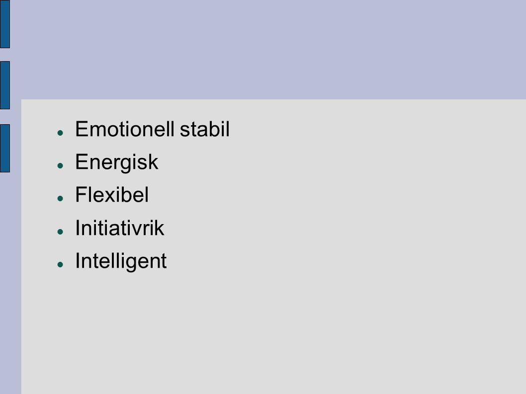 Emotionell stabil Energisk Flexibel Initiativrik Intelligent