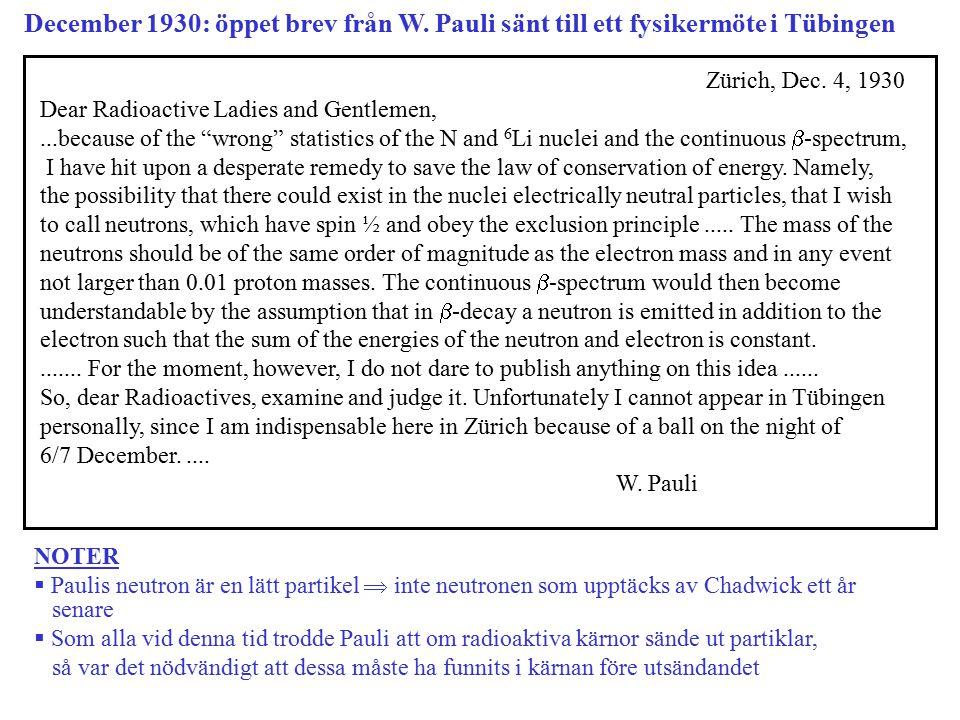 December 1930: öppet brev från W. Pauli sänt till ett fysikermöte i Tübingen Zürich, Dec. 4, 1930 Dear Radioactive Ladies and Gentlemen,...because of