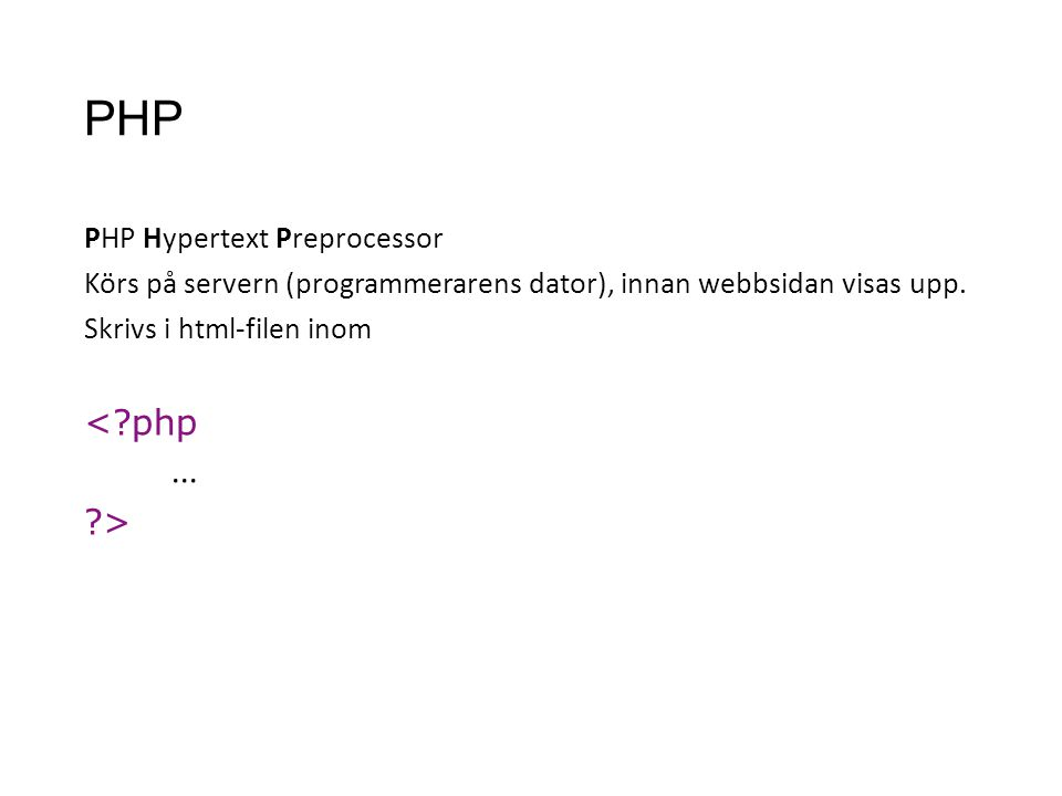 PHP hello.php Blandar HTML och PHP <?php print( Hello Sweetie! ); ?>