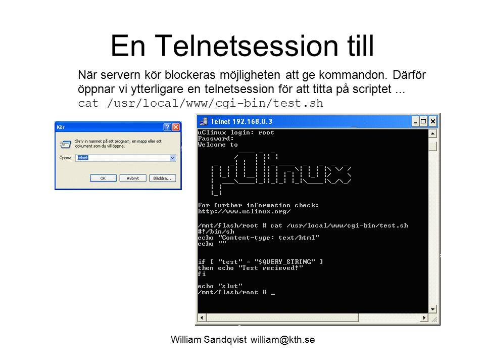 William Sandqvist william@kth.se En Telnetsession till När servern kör blockeras möjligheten att ge kommandon.
