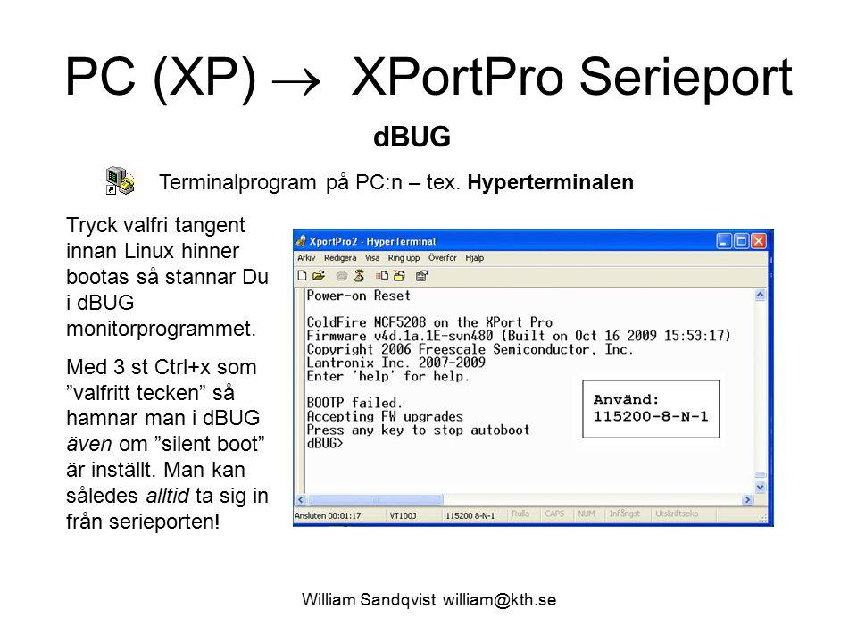 William Sandqvist william@kth.se PC (XP)  XPortPro Serieport Om man inte avbryter bootningen av Linux så hamnar man som root vid uClinux komandoprompt: / # uClinux