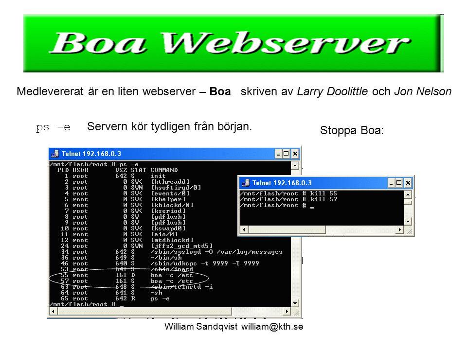 William Sandqvist william@kth.se boa -f /usr/local/etc/boa.conf Nu kör webservern.