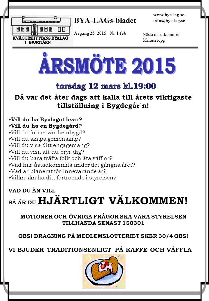 BYA-LAGs-bladet Årgång 25 2015 Nr 1 feb www.bya-lag.se info@bya-lag.se Nästa nr. utkommer Manusstopp Då var det åter dags att kalla till årets viktiga