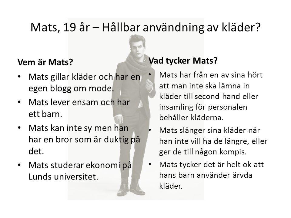 Mats, 19 år – Hållbar användning av kläder? Vem är Mats? Mats gillar kläder och har en egen blogg om mode. Mats lever ensam och har ett barn. Mats kan