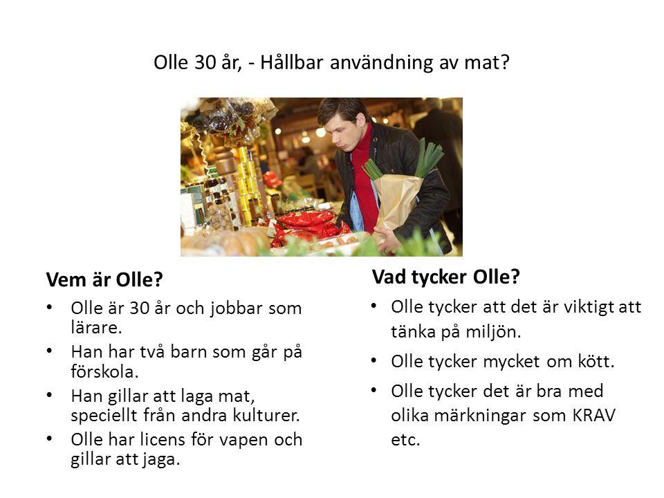 Olle 30 år, - Hållbar användning av mat? Vem är Olle? Vad tycker Olle? Olle är 30 år och jobbar som lärare. Han har två barn som går på förskola. Han