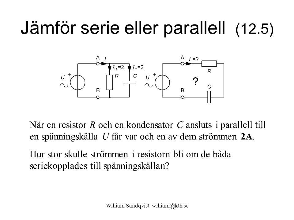 Jämför serie eller parallell (12.5) När en resistor R och en kondensator C ansluts i parallell till en spänningskälla U får var och en av dem strömmen